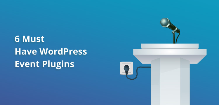 6 Must Have WordPress Event Plugins To Unlock Full Event