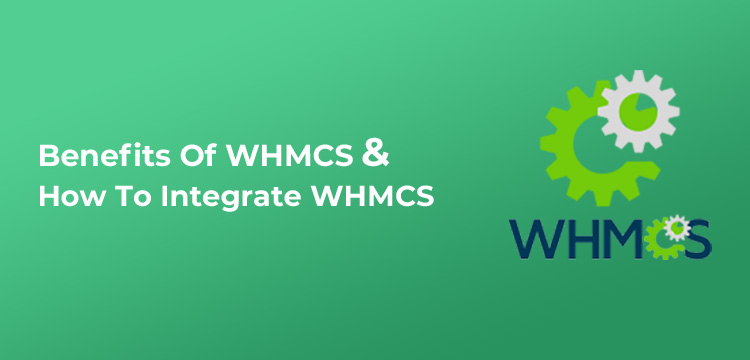 Benefits Of WHMCS & How To Integrating WHMCS Website Hosting