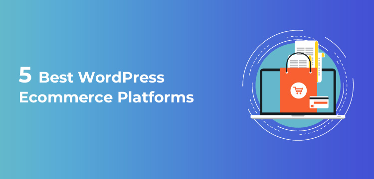 5 Best WordPress Ecommerce Platforms SWAT Analysed For All Types OF Online Stores